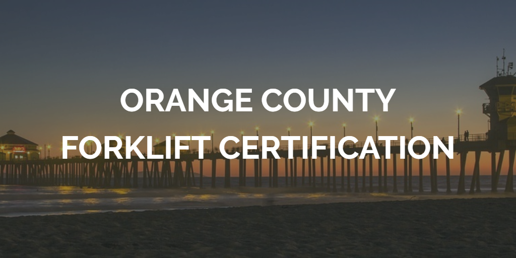 Orange County Forklift Certification Complete Your Forklift