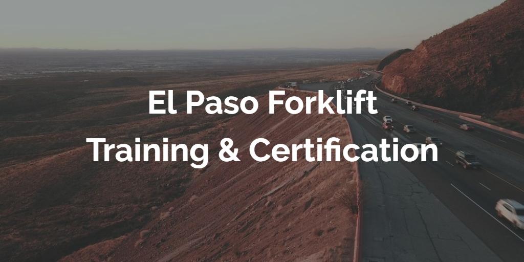 El Paso Forklift Training El Paso Forklift Certification