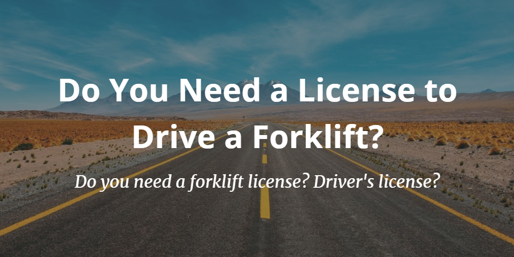 Do You Need A Drivers License To Operate A Forklift