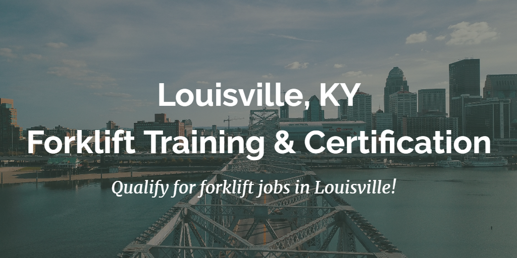 Louisville Forklift Training And Certification Get Certified Today